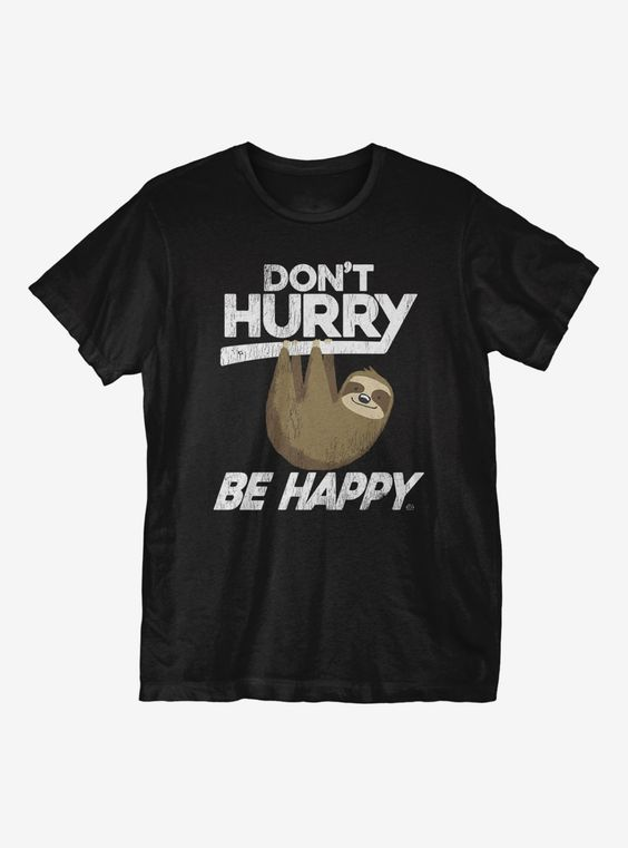 Don't Hurry Be Happy T-Shirt DV01