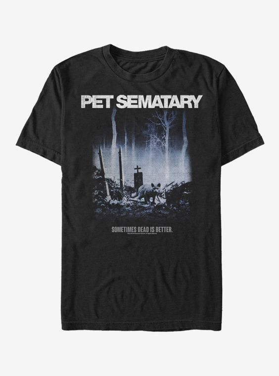 Pet Semetary Dead is Better T-Shirt DV01