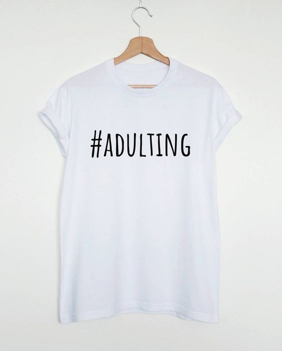 Adulting T Shirt SR26F0