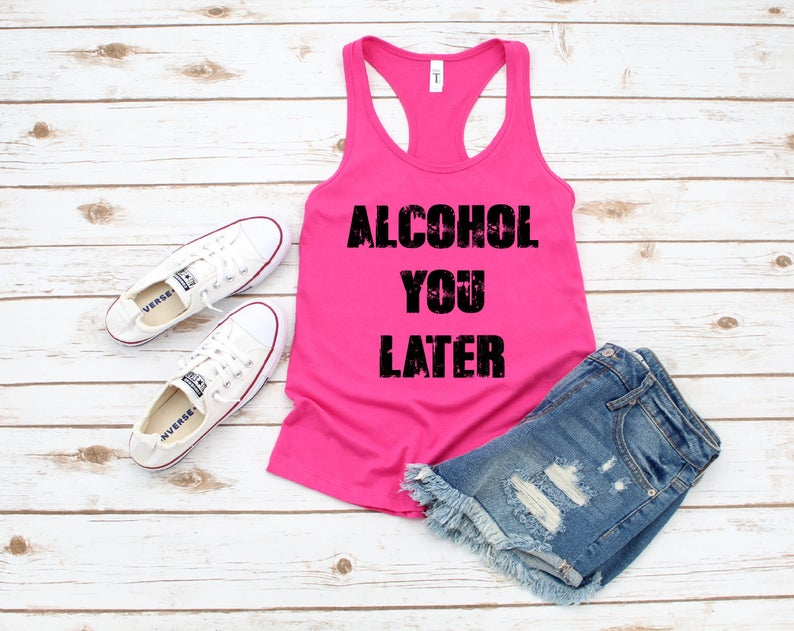 Alcohol You Later Tanktop AL4S0