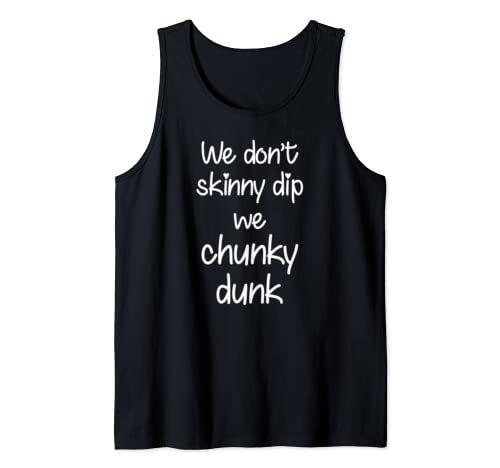 We don't skinny dip we chunky dunk Tanktop UL3M1