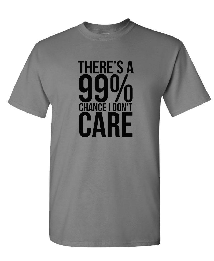 99% Chance I Dont Care T-Shirt AL22A1