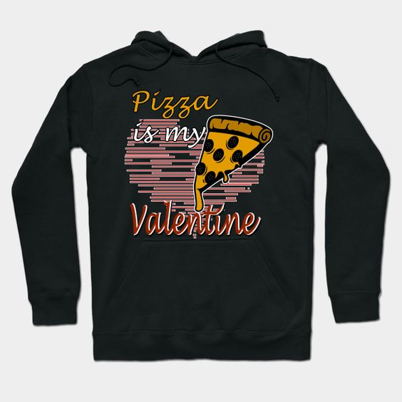 Pizza is My Valentine Hoodie SR11M1